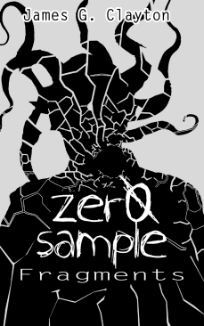 Book cover art for 'Zero Sample – Fragments' by James G. Clayton [Photoshop 2013, © 2013 Chris Hill] Amazon Store